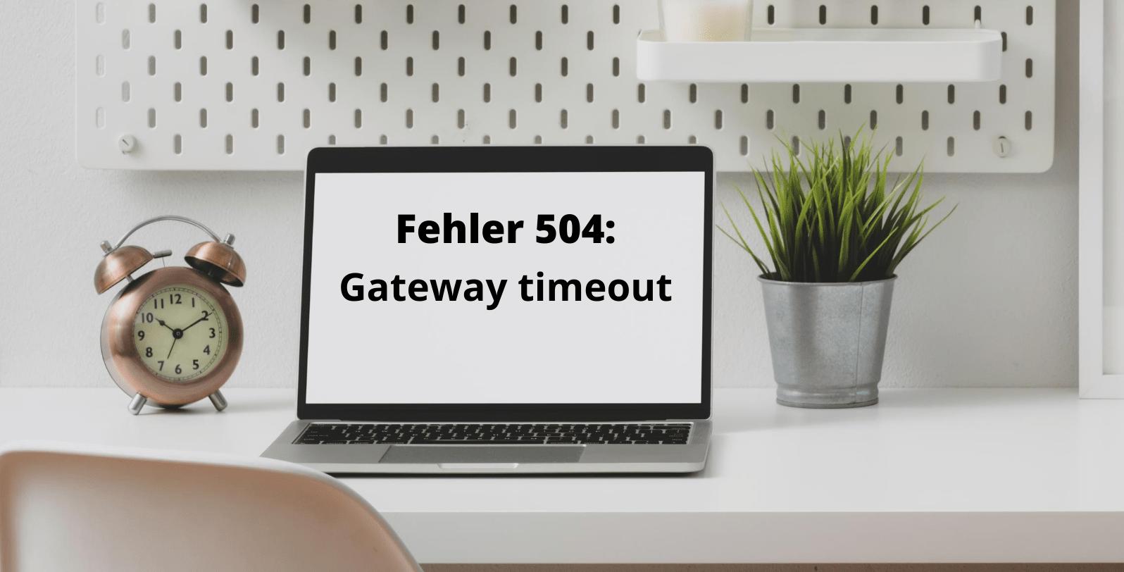 Fehler 504 (Gateway Timeout) - kann man ihn beheben?